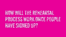 How will the rehearsal process work once people have signed up?